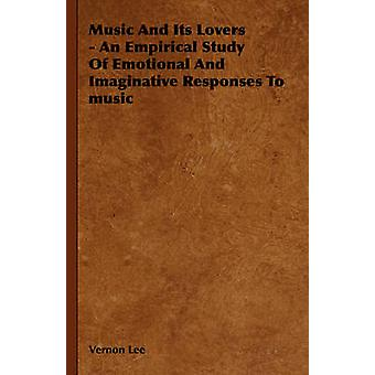 Music and its Lovers  An Empirical Study of Emotional and Imaginative Responses to music by Lee & Vernon