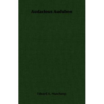 Audacious Audubon by Muschamp & Edward A.