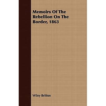 Memoirs Of The Rebellion On The Border 1863 by Britton & Wiley