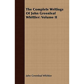 The Complete Writings Of John Greenleaf Whittier Volume II by Whittier & John Greenleaf