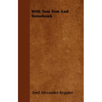 With Tom Tom and Tomahawk by Keppler & Emil Alexander
