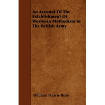 A Account Of The Establishment Of Wesleyan Methodism In The British Army von Rule & William Harris