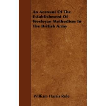 En beretning om etableringen av Wesleyan metodisme i den britiske hæren av rule & William Harris
