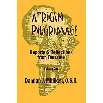 African Pilgrimage Reports and Refl Ections from Tanzania Volume One by Milliken & Father Damian