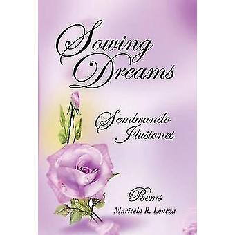 Sowing Dreams Sembrando Ilusiones by Loaeza & Maricela R.