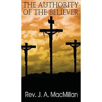 The Authority of the Believer by MacMillon & John A.