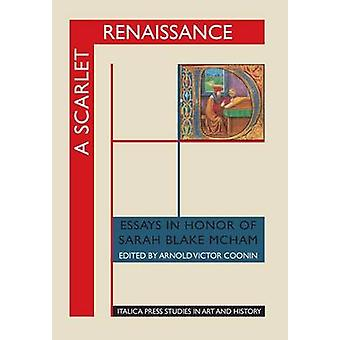 A Scarlet Renaissance Essays in Honor of Sarah Blake McHam by Coonin & Arnold Victor