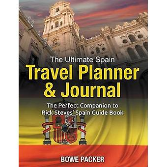 The Ultimate Spain Travel Planner  Journal The Perfect Companion to Rick Steves Spain Guide Book by Packer & Bowe