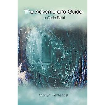 The Adventurers Guide To Celtic Reiki by Pentecost & Martyn