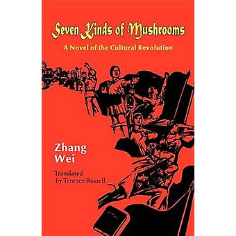 Seven Kinds of Mushrooms A Novel of the Cultural Revolution by Zhang & Wei