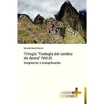 Trilogia Teologia del Cambio de Epoca Vol.II by Ramos Gerardo Daniel