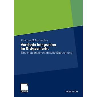 Vertikale Integration Im Erdgasmarkt Eine Industrieokonomische Betrachtung von Schumacher & Thomas