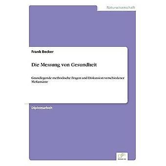 Die Messung von GesundheitGrundlegende methodische Fragen und Diskussion verschiedener Meanstze by Becker & Frank