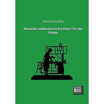 Neuestes Suddeutsches Kochbuch Fur Alle Stande by Schiller & Viktorine