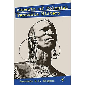 Aspects of Colonial Tanzania History by Mbogoni & Lawrence E.Y.