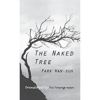 The Naked Tree  A Novel by Wan Suh Park & Translated by Young Nan Yu