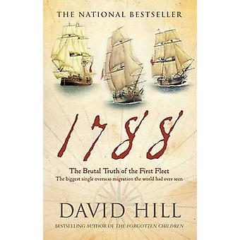 1788 - The Brutal Truth of the First Fleet by David Hill - 97817416680