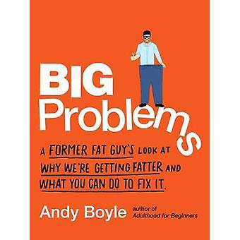 Big Problems - A Former Fat Guy's Look at Why We'Re Getting Fatter and