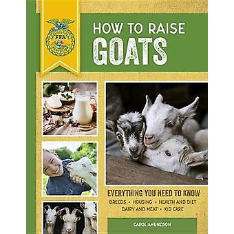 How to Raise Goats - Third Edition - Everything You Need to Know - Bree