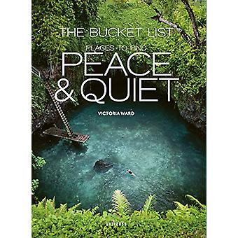 The Bucket List - Places to Find Peace and Quiet by Victoria Ward - 97