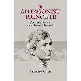 The Antagonist Principle - John Henry Newman and the Paradox of Person