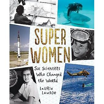 Super Women - Six Scientists Who Changed the World by Laurie Lawlor -