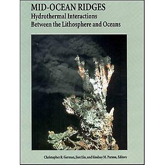 Mid-Ocean Ridges - Hydrothermal Interactions Between the Lithosphere a
