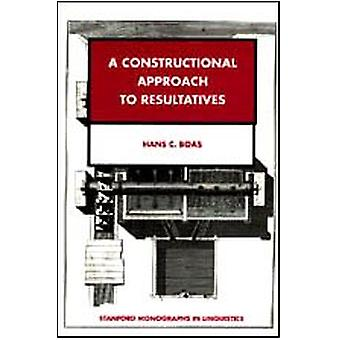 A Constructional Approach to Resultatives by Hans C. Boas - 978157586