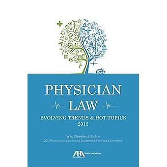 Physician Law - Evolving Trends & Hot Topics - 2013 by Wes M. Cleveland