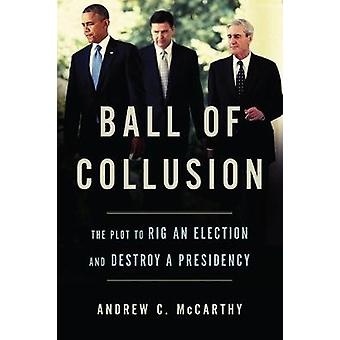 Ball of Collusion - The Plot to Rig an Election and Destroy a Presiden