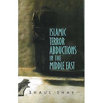 Islamic Terror Abductions in the Middle East by Shaul Shay - 97818451