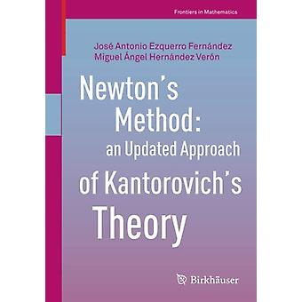 Newton's Method - an Updated Approach of Kantorovich's Theory by Jose