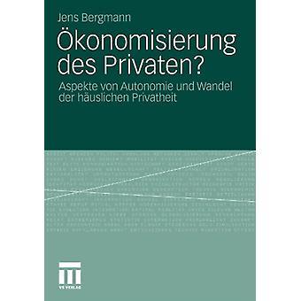 OEkonomisierung Des Privaten? - Aspekte Von Autonomie Und Wandel Der H