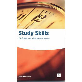 Study Skills - Maximise Your Time to Pass Exams by John Kennedy - 9781