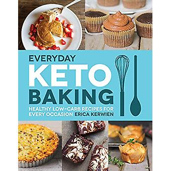 Everyday Keto Baking - Healthy Low-Carb Recipes for Every Occasion by
