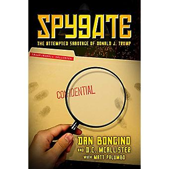 Spygate - The Attempted Sabotage of Donald J. Trump by Dan Bongino - 9