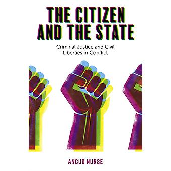 The Citizen and the State  Criminal Justice and Civil Liberties in Conflict by Angus Nurse