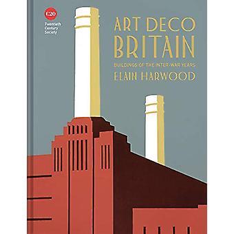 Art Deco Britain - Buildings of the interwar years by Elain Harwood -