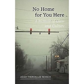 No Home for You Here - A Memoir of Class and Culture by Adam Theron-Le
