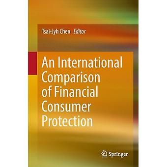 An International Comparison of Financial Consumer Protection by Edited by Tsai Jyh Chen