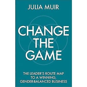 Change the Game The leader's route map to a winning genderbalanced business