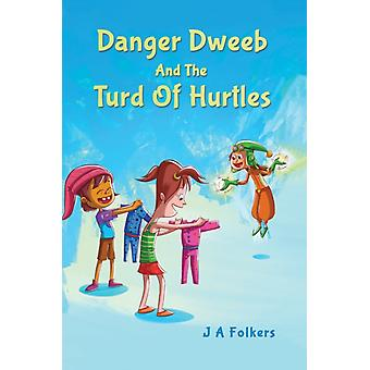 Danger Dweeb and the Turd of Hurtles by J A Folkers