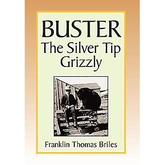 Buster - the Silver Tip Grizzly by Franklin Thomas Briles - 978144151