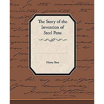 The Story of the Invention of Steel Pens by Henry Bore - 978143852758