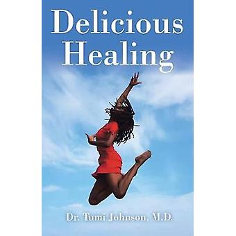 Delicious Healing by M D Dr Tumi Johnson - 9781504394277 Book