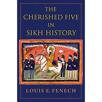 The Cherished Five in Sikh History by Fenech & Louis E. Professor of History & Professor of History & University of Northern Iowa