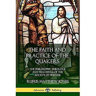La foi et la pratique des quakers : la philosophie, la théologie et les enseignements de la Société des amis
