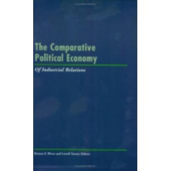The Comparative Political Economy of Industrial Relations by Edited by Lowell Turner & Edited by Kirsten S Wever