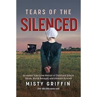 Tears of the Silenced An Amish True Crime Memoir of Childhood Sexual Abuse Brutal Betrayal and Ultimate Survival Amish Book Child Abuse True Story Cults