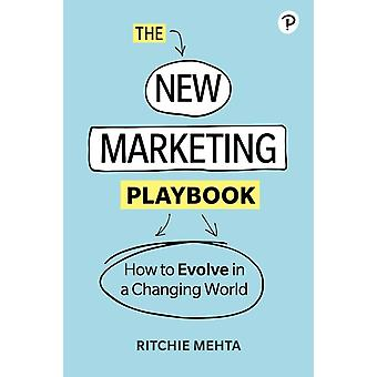 The New Marketing Playbook The latest tools and techniques to grow your business  How to grow in a changing world by Ritchie Mehta